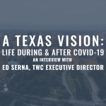 A Texas Vision: Life During & After COVID-19 - An Interview with Ed Serna, TWC Executive Director