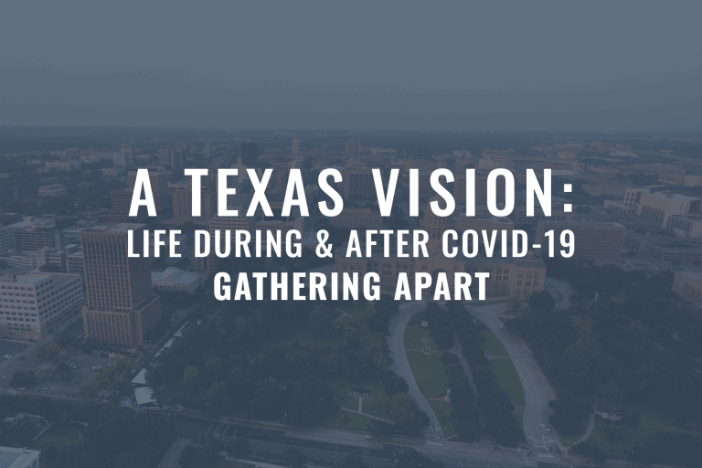 A Texas Vision: Life During & After COVID-19 Gathering Apart